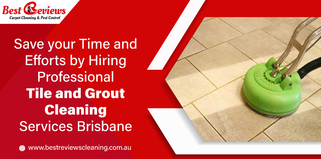 _Save-your-time-and-efforts-by-hiring-professional-Tile-and-Grout-cleaning-services-Brisbane