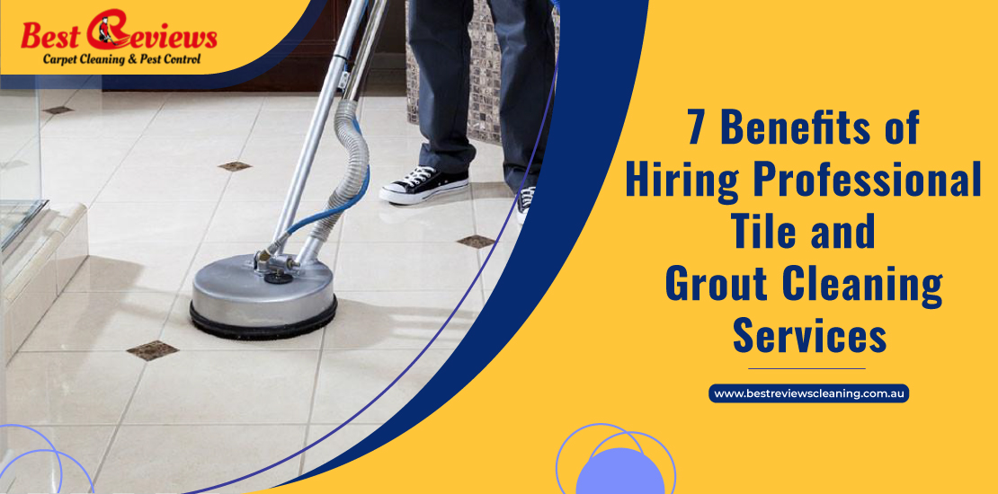 7 Benefits of Hiring Professional Tile and Grout Cleaning