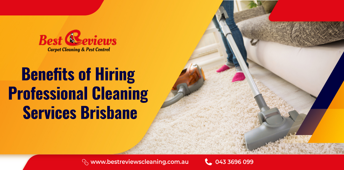 Benefits of hiring professional cleaning services Brisbane